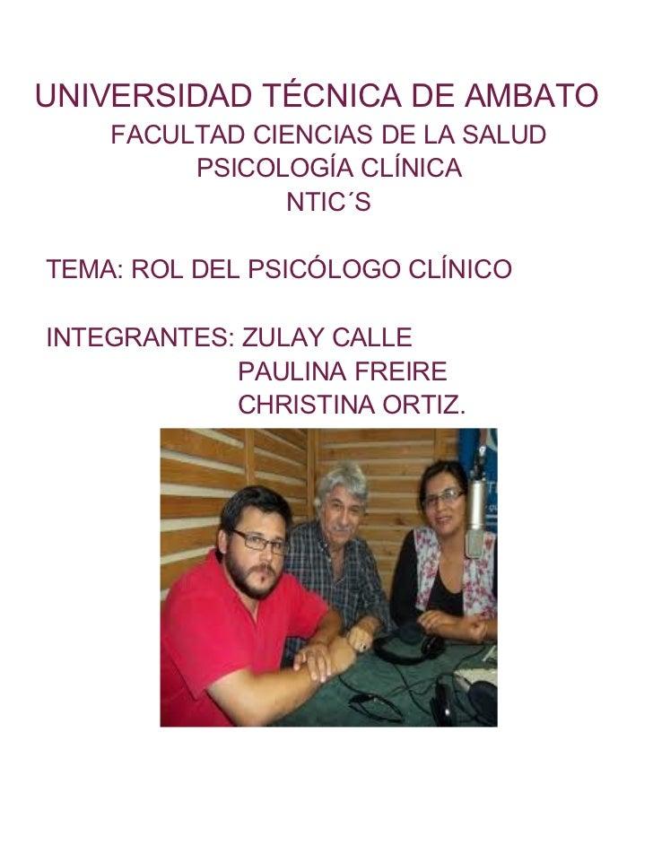 UNIVERSIDAD TÉCNICA DE AMBATO    FACULTAD CIENCIAS DE LA SALUD         PSICOLOGÍA CLÍNICA               NTIC´STEMA: ROL DE...