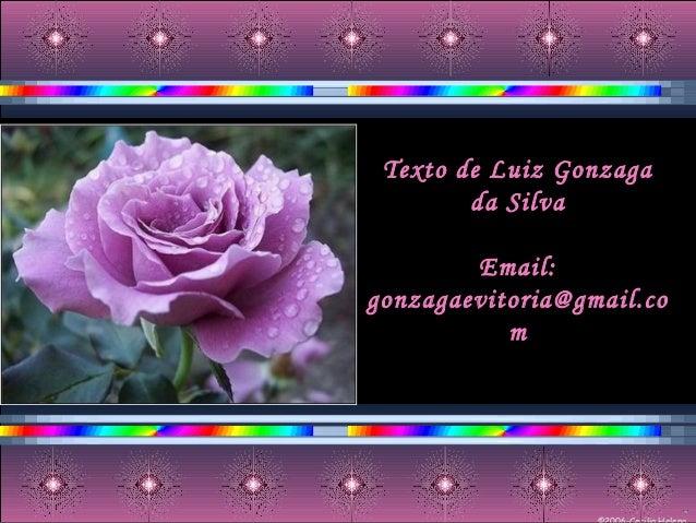 Texto de Luiz Gonzaga da Silva Email: gonzagaevitoria@gmail.co m