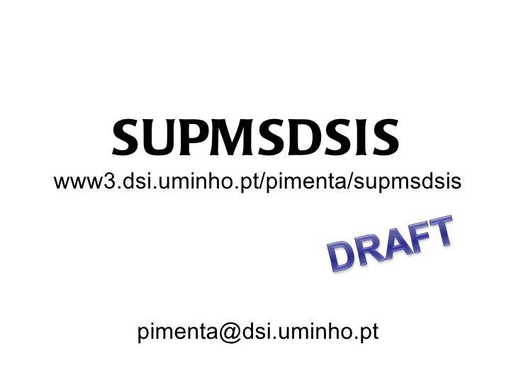 SUPMSDSISwww3.dsi.uminho.pt/pimenta/supmsdsis       pimenta@dsi.uminho.pt