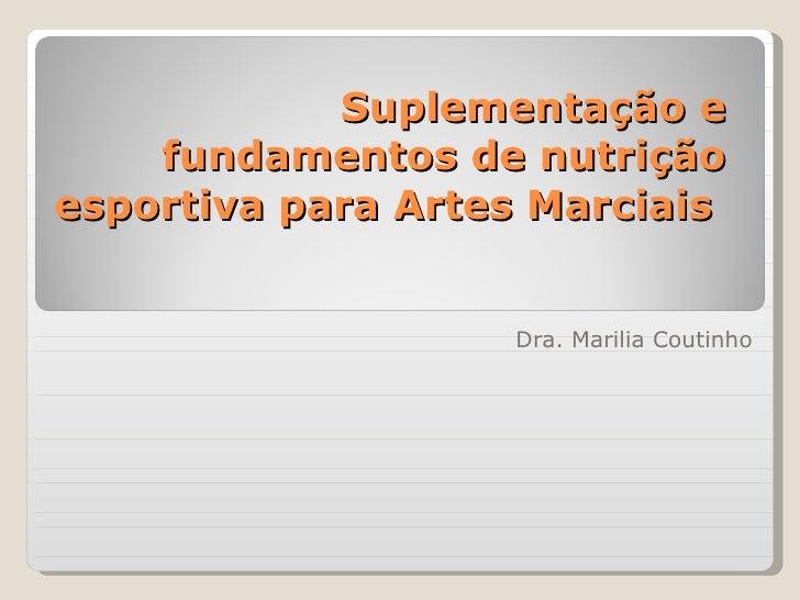 Suplementação e fundamentos de nutrição esportiva para Artes Marciais  Dra. Marilia Coutinho