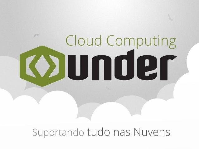 ● A Under é uma empresa de tecnologia e infraestrutura para  internet, fundada em 2002.● Referência em Cloud Computing no ...