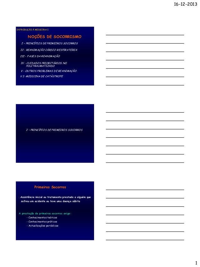 16-12-2013  INTRODUÇÃO À MEDICINA I  NOÇÕES DE SOCORRISMO I – PRINCÍPIOS DE PRIMEIROS SOCORROS II - REANIMAÇÃO CÁRDIO-RESP...