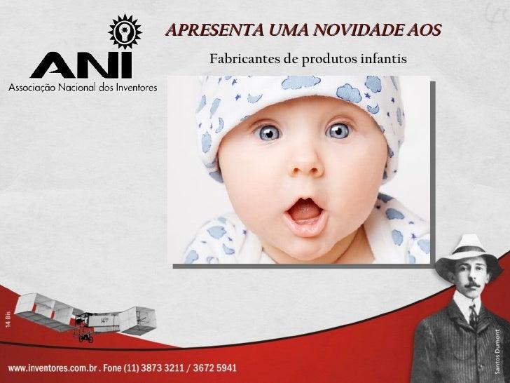 APRESENTA UMA NOVIDADE AOS    Fabricantes de produtos infantis