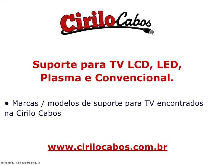 Suporte para TV LCD, LED,                            Plasma e Convencional.  • Marcas / modelos de suporte para TV encontr...