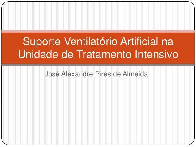 José Alexandre Pires de Almeida Suporte Ventilatório Artificial na Unidade de Tratamento Intensivo