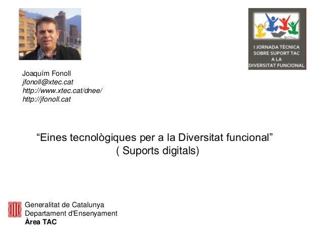 """""""Eines tecnològiques per a la Diversitat funcional"""" ( Suports digitals) Generalitat de Catalunya Departament d'Ensenyament..."""