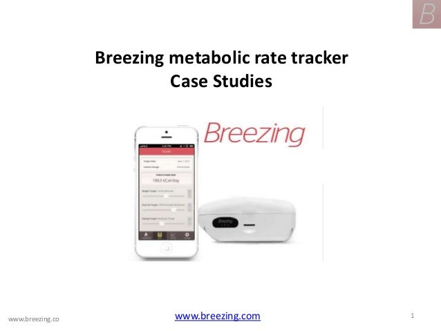 Breezing metabolic rate tracker Case Studies www.breezing.com 1www.breezing.co