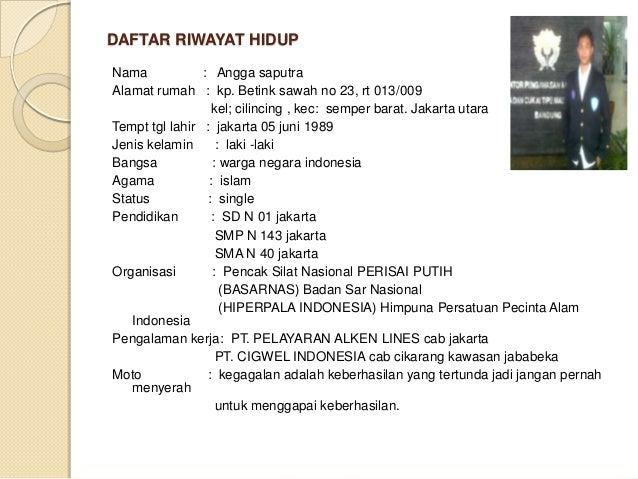 DAFTAR RIWAYAT HIDUP Nama : Angga saputra Alamat rumah : kp. Betink sawah no 23, rt 013/009 kel; cilincing , kec: semper b...
