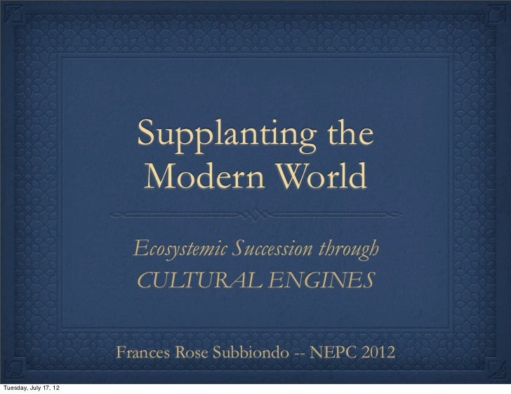 Supplanting the                         Modern World                         Ecosystemic Succession through               ...