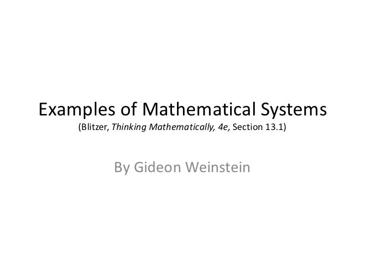 Examples of Mathematical Systems(Blitzer, Thinking Mathematically, 4e, Section 13.1)<br />By Gideon Weinstein<br />
