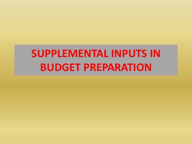 SUPPLEMENTAL INPUTS IN BUDGET PREPARATION