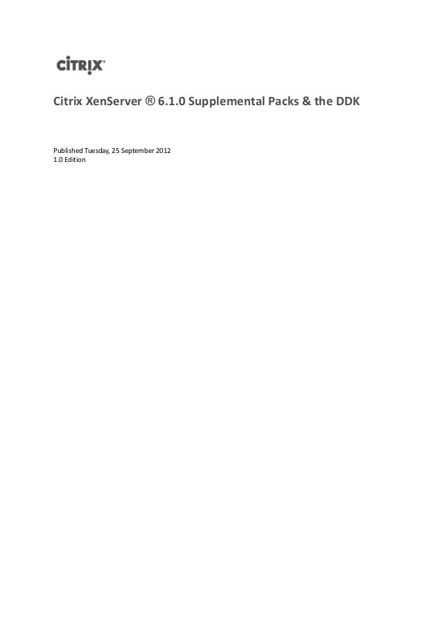 Citrix XenServer ® 6.1.0 Supplemental Packs & the DDKPublished Tuesday, 25 September 20121.0 Edition