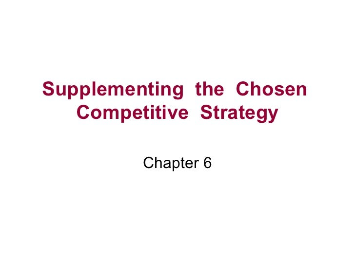 Supplementing  the  Chosen  Competitive  Strategy Chapter 6