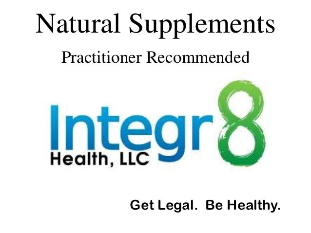 Natural Supplements  Practitioner Recommended          Get Legal. Be Healthy.