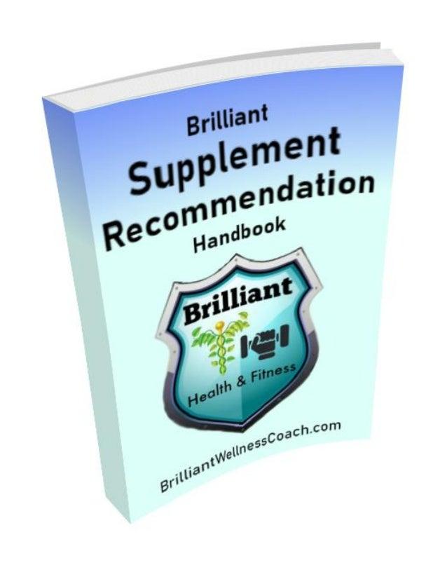 Supplement/Condition Recommendation Handbook www.BrilliantWellnessCoach.com 1 1st Edition