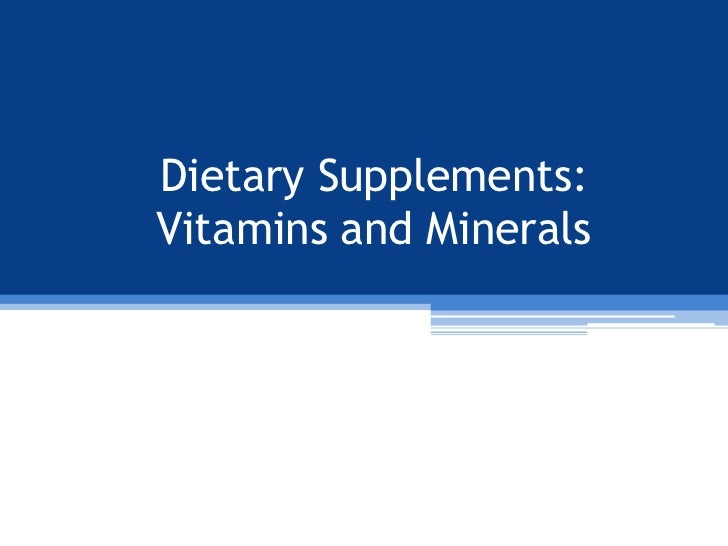 Dietary Supplements:Vitamins and Minerals
