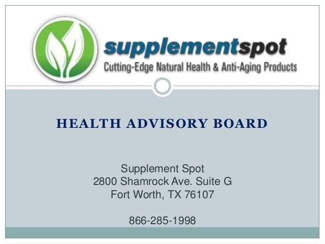 HEALTH ADVISORY BOARD Supplement Spot 2800 Shamrock Ave. Suite G Fort Worth, TX 76107 866-285-1998