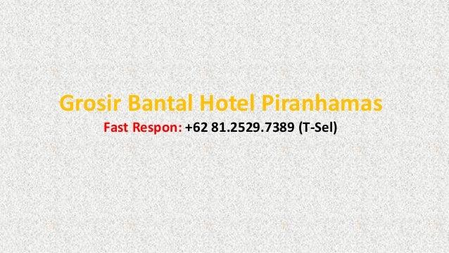 Grosir Bantal Hotel Piranhamas Fast Respon: +62 81.2529.7389 (T-Sel)