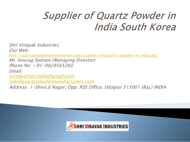 Shri Vinayak Industries Our Web: http://quartzpowdermanufacturers.com/supplier-of-quartz-powder-in-india.php Mr. Anurag So...