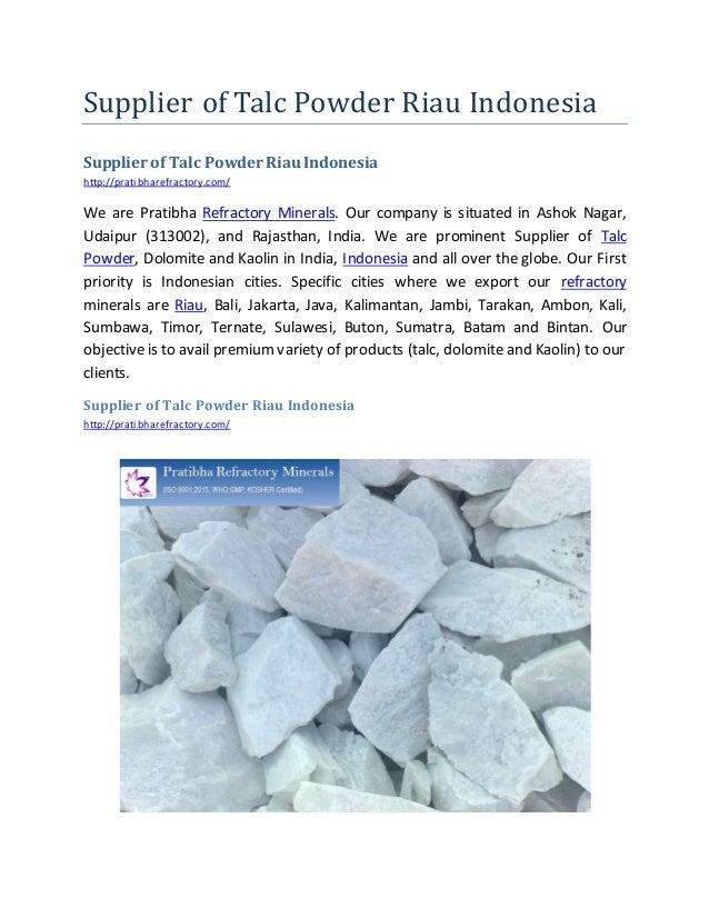 Supplier of Talc Powder Riau Indonesia Supplier of Talc Powder RiauIndonesia http://pratibharefractory.com/ We are Pratibh...
