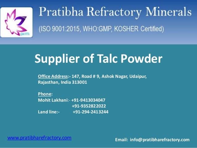 www.pratibharefractory.com Supplier of Talc Powder Office Address:- 147, Road # 9, Ashok Nagar, Udaipur, Rajasthan, India ...