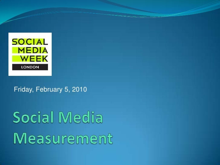 Social Media Measurement<br />Friday, February 5, 2010<br />