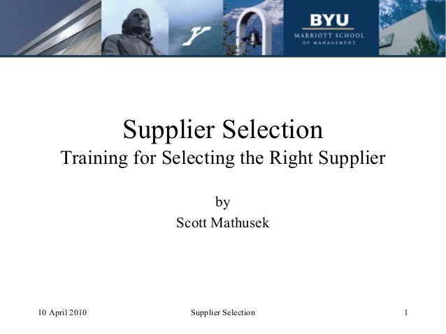 Supplier Selection     Training for Selecting the Right Supplier                          by                    Scott Math...