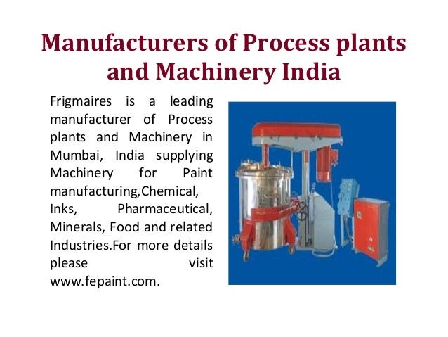 Manufacturers of Process plants and Machinery India Frigmaires is a leading manufacturer of Process plants and Machinery i...