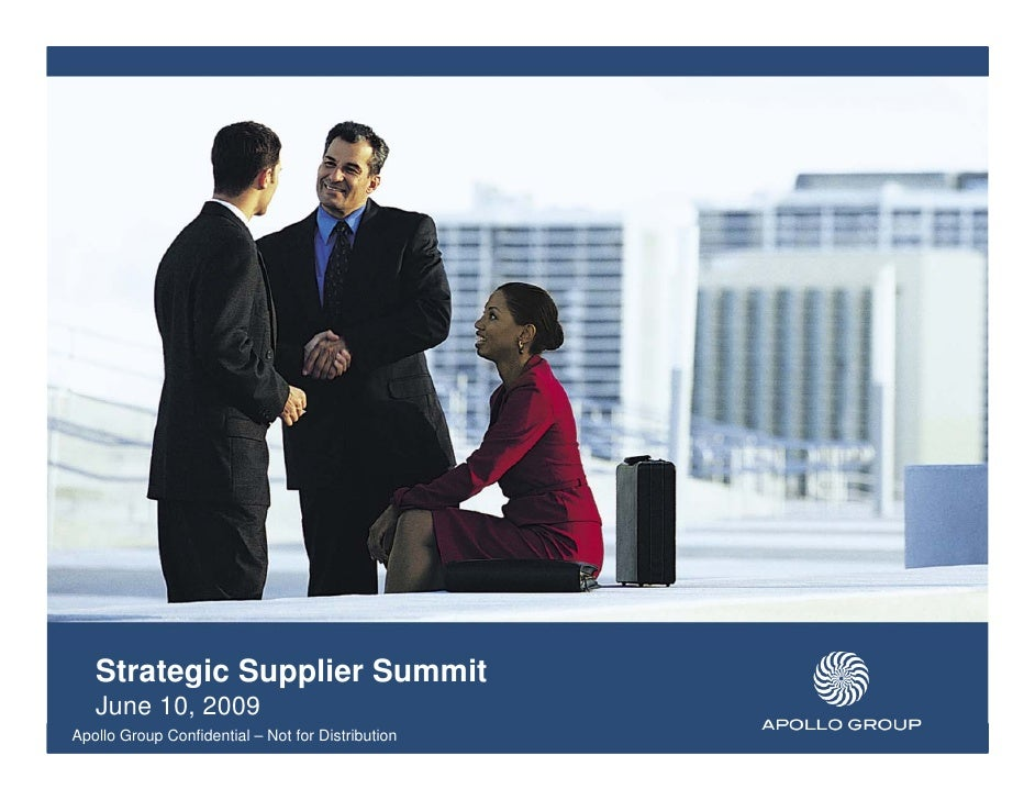 Strategic Supplier Summit    June 10, 2009 Apollo Group Confidential – Not for Distribution
