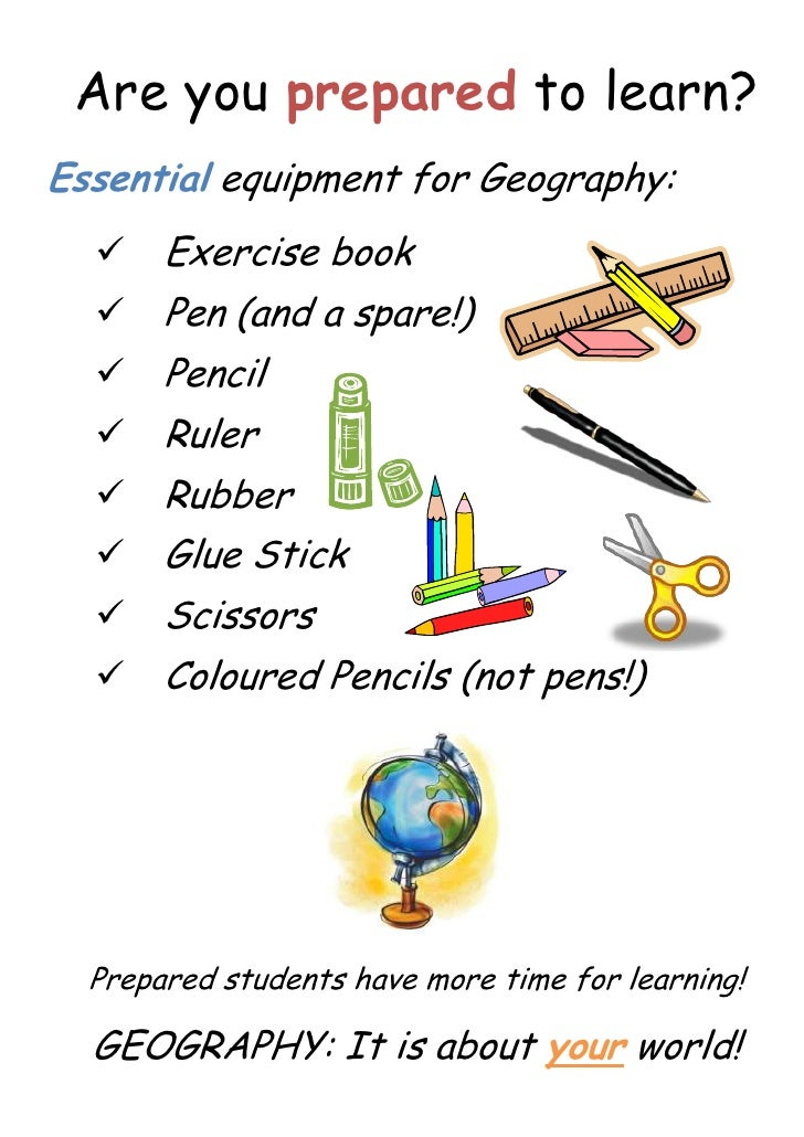 Are you prepared to learn?<br />Essential equipment for Geography:<br /><ul><li>4531789140335Exercise book