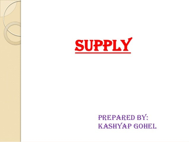 SUPPLY  Prepared by: Kashyap Gohel