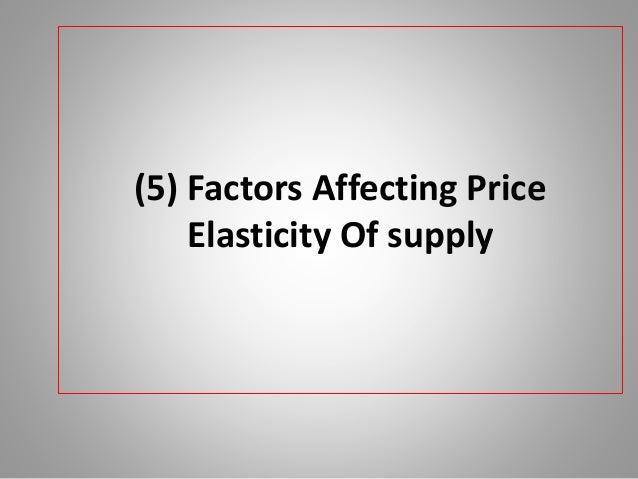price elasticity of supply and the factors affecting it Estimating the price elasticity of ferrous scrap supply   as well as on factors other than price that affect the supply of and demand for scrap  study of the.