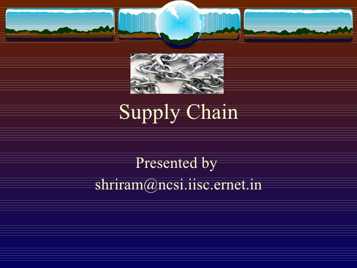 Supply Chain Presented by  [email_address]