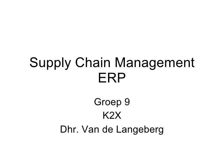 Supply  Chain Management ERP Groep 9 K2X Dhr. Van de Langeberg