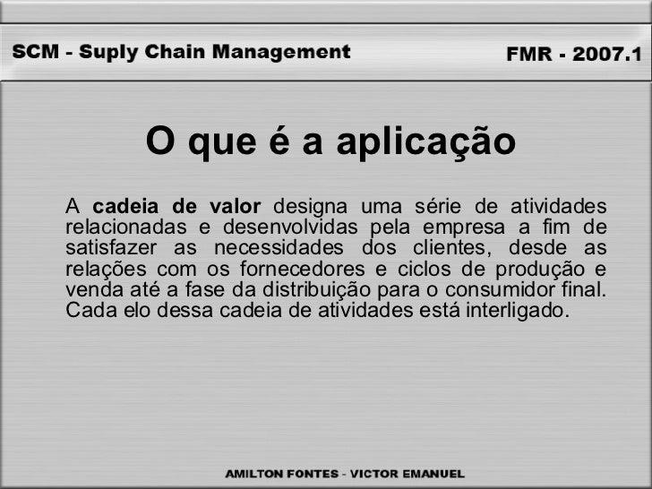 O que é a aplicação A  cadeia de valor  designa uma série de atividades relacionadas e desenvolvidas pela empresa a fim de...