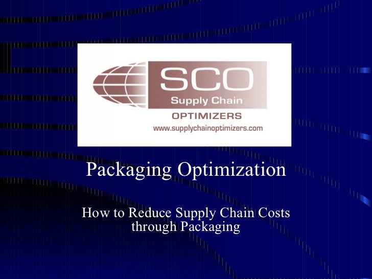Supply Chain Optimization Through Packaging Ed Rucels Supply Chain Optimizers