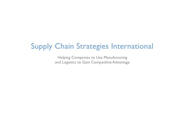 Supply Chain Strategies International         Helping Companies to Use Manufacturing        and Logistics to Gain Competit...