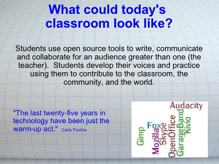 What could today's  classroom look like?   Students use open source tools to write, communicate and collaborate for an aud...