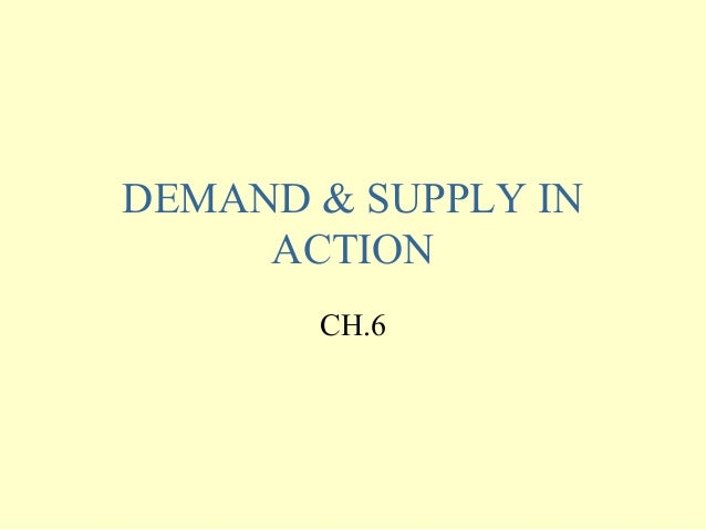 DEMAND & SUPPLY IN ACTION CH.6