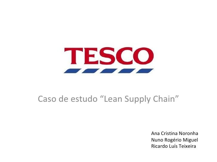 """Caso de estudo """"Lean Supply Chain"""" Ana Cristina Noronha Nuno Rogério Miguel Ricardo Luís Teixeira"""