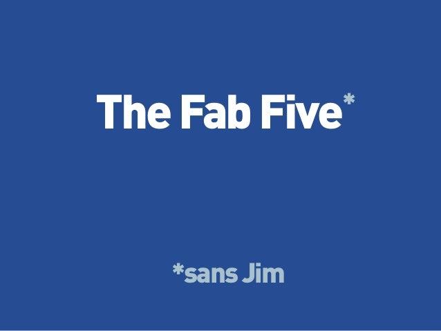 TheFabFive* *sansJim