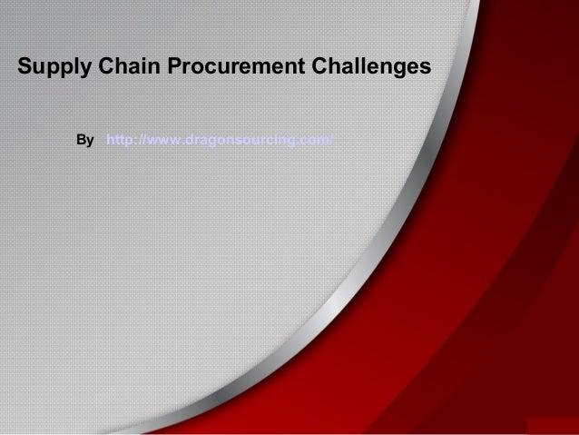 Supply Chain Procurement Challenges By http://www.dragonsourcing.com/