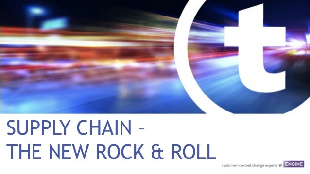 SUPPLY CHAIN – THE NEW ROCK & ROLL