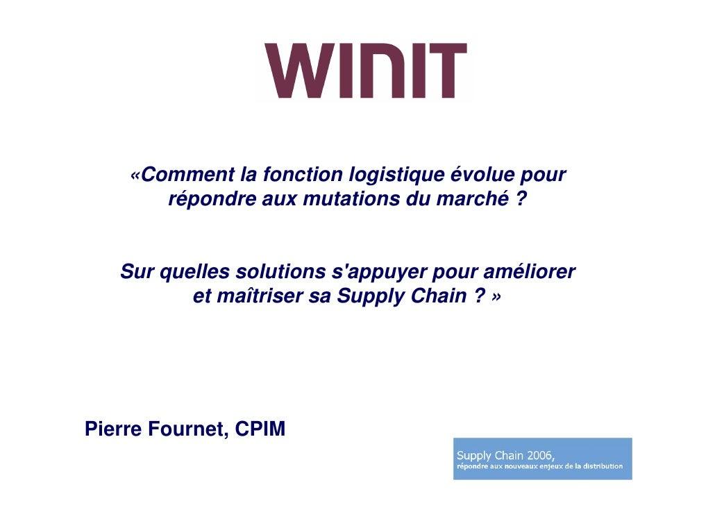 «Comment la fonction logistique évolue pour        répondre aux mutations du marché ?      Sur quelles solutions s'appuyer...