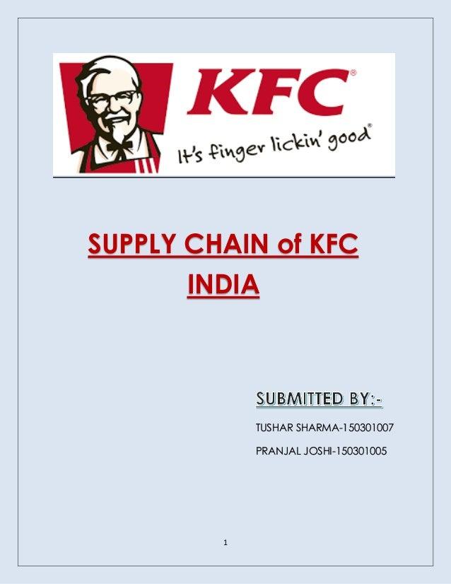 1 SUPPLY CHAIN of KFC INDIA TUSHAR SHARMA-150301007 PRANJAL JOSHI-150301005