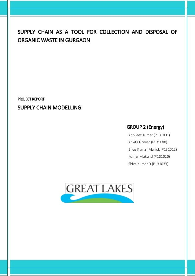 SUPPLY CHAIN AS A TOOL FOR COLLECTION AND DISPOSAL OF ORGANIC WASTE IN GURGAON PROJECT REPORT SUPPLY CHAIN MODELLING GROUP...