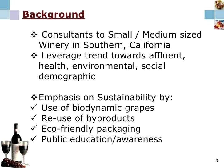 Background<br />Consultants to Small / Medium sized Winery in Southern, California<br />Leverage trend towards affluent, h...