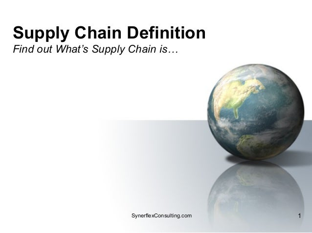 Supply Chain Definition Find out What's Supply Chain is… 1SynerflexConsulting.com