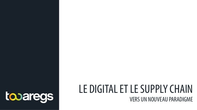LE DIGITAL ET LE SUPPLY CHAIN VERS UN NOUVEAU PARADIGME