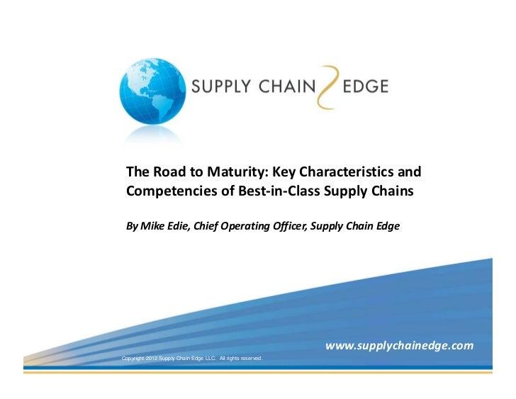 TheRoadtoMaturity:KeyCharacteristicsand CompetenciesofBest‐in‐ClassSupplyChains ByMikeEdie,ChiefOperatingO...